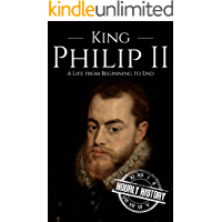 King Philip II: A Life from Beginning to End