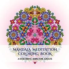 Mandala Meditation Coloring Book: A Mandala Meditation Coloring Book with Mandala Coloring Pages: Includes Mandala Flowers and Butterflies, Mandala Geometric Designs, and Abstract Mandala Pages