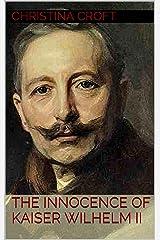The Innocence of Kaiser Wilhelm II Kindle Edition