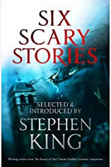Six Scary Stories: Selected and Introduced by Stephen King Kindle Edition