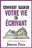 Comment gagner votre vie en écrivant: Quittez votre job et gagnez de l'argent avec vos écrits (Ecrivain professionnel t…