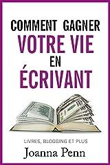 Comment gagner votre vie en écrivant: Quittez votre job et gagnez de l'argent avec vos écrits (Ecrivain professionnel t. 1) Format Kindle