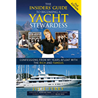 The Insiders' Guide to Becoming a Yacht Stewardess 2nd Edition: Confessions from My Years Afloat with the Rich and…