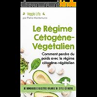Le Régime Cétogène-Végétalien: Comment perdre du poids avec le régime cétogène-végétalien (Être en forme et en bonne…