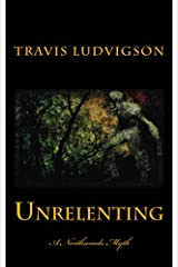 Unrelenting: A Northwoods Myth Kindle Edition