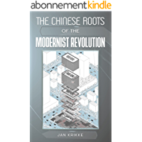 The Chinese Roots of the Modernist Revolution (English Edition)