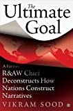 The Ultimate Goal: A Former R&AW Chief Deconstructs How Nations Construct Narratives