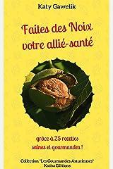 Faites des Noix votre allié-santé grâce à 25 recettes saines et gourmandes (Les Gourmandes Astucieuses t. 8) Format Kindle