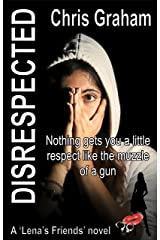 Disrespected: Nothing gets you a little respect like the muzzle of a gun (Lena's Friends Book 8) Kindle Edition