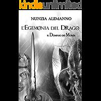 Il Dominio Dei Mondi: L'EGEMONIA DEL DRAGO   Volume PRIMO   Romanzo fantasy   Trilogia