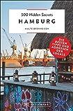 Bruckmann Reiseführer: 500 Hidden Secrets Hamburg. Ein Reiseführer mit garantiert den besten Geheimtipps und Adressen…