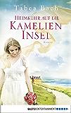 Heimkehr auf die Kamelien-Insel: Roman