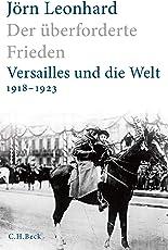 Der überforderte Frieden: Versailles und die Welt 1918-1923