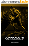 Be Commando Fit (Exercise and Fitness, Healthy Eating, Fat Loss, Functional Training) (English Edition)