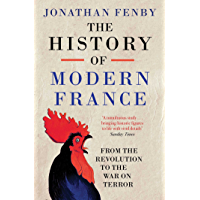 The History of Modern France: From the Revolution to the War on Terror (English Edition)