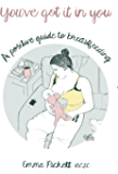 You've Got It In You: A Positive Guide to Breastfeeding