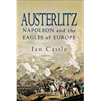 Austerlitz: Napoleon and The Eagles of Europe (English Edition)