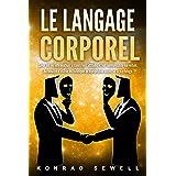 LE LANGAGE CORPOREL: Savoir lire ses interlocuteurs à travers leurs attitudes et leur communication non verbale. Reconnaître