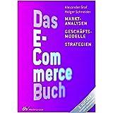 Das E-Commerce Buch: Marktanalysen - Geschäftsmodelle - Strategien