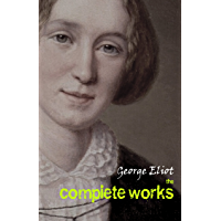 George Eliot: The Complete Works (English Edition)