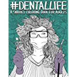 Dental Life: A Snarky Coloring Book for Adults: A Funny Adult Coloring Book for Dentists, Dental Hygienists, Dental…