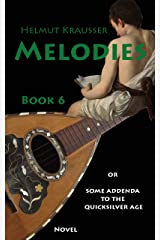 Melodies: or Some addenda to the quicksilver age (RENAISSANCE or A serenade to the way things are Book 6) Kindle Edition