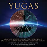 The Yugas: Keys to Understanding Our Hidden Past, Emerging Energy Age and Enlightened Future
