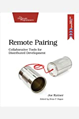 Remote Pairing: Collaborative Tools for Distributed Development Kindle Edition