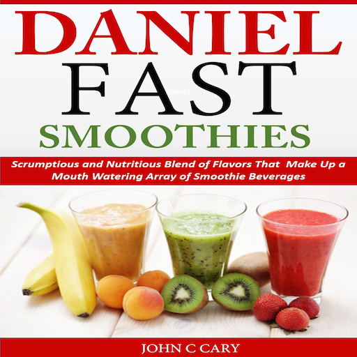Daniel Fast Smoothies Scrumptious and Nutritious Blend of Flavors That Make Up a Mouth Watering Array ofSmoothie Beverages (Smoothie Daniel)