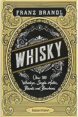 Whisky: Scotch, Irish, Single Malt, Blend, Bourbon, Tennessee und Rye Gebundene Ausgabe