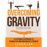 Overcoming Gravity: A Systematic Approach to Gymnastics and Bodyweight Strength (Second Edition) (English Edition)