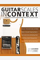 Guitar Scales in Context: A practical encyclopaedia and playing guide to musically learn scales on guitar (learn guitar scales Book 1) Kindle Edition
