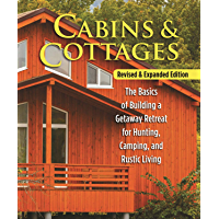 Cabins & Cottages, Revised & Expanded Edition: The Basics of Building a Getaway Retreat for Hunting, Camping, and Rustic…
