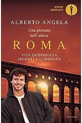 Una giornata nell'antica Roma: Vita quotidiana, segreti e curiosità (Oscar grandi bestsellers) Formato Kindle