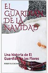EL GUARDIÁN DE LA NAVIDAD: Una historia de El Guardián de las Flores (SAGA EL GUARDIÁN DE LAS FLORES) Versión Kindle