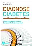 Diagnose Diabetes: Typ 1, Typ 2, Typ 3 - Das große Handbuch für das Leben mit der Zuckerkrankheit