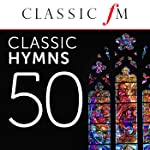50 Classic Hymns (By Classic FM)