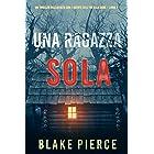 Una ragazza sola (Un thriller mozzafiato con l'agente dell'FBI Ella Dark – Libro 1)