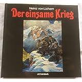 Der einsame Krieg. Erste Gesamtdokumentation des Gebirgskrieges 1915 - 1918 von den Julischen Alpen bis zum Stilfser…