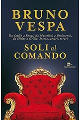 Soli al comando: Da Stalin a Renzi, da Mussolini a Berlusconi, da Hitler a Grillo. Storia, amori, errori Formato Kindle