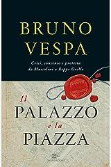 Il Palazzo e la piazza: Crisi, consenso e protesta da Mussolini a Beppe Grillo (I libri di Bruno Vespa) Formato Kindle