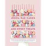 Jenna Rae Cakes and Sweet Treats: Over 100 Recipes for the Modern Baker