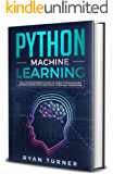 Python Machine Learning : The Ultimate Beginner's Guide to Learn Python Machine Learning Step by Step Using Scikit-Learn and Tensorflow (English Edition)