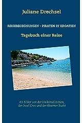Reisebegegnungen - Piraten in Kroatien: Tagebuch einer Reise Kindle Ausgabe