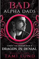 Dragon in Denial: Bad Alpha Dads (Taming the Dragon Book 3) Kindle Edition
