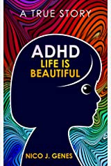 ADHD: LIFE IS BEAUTIFUL: A True Story Kindle Edition