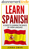 Spanish: Learn Spanish: A Guide to Learning the Basics of a New Language (English Edition)