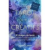 Le tarot pour les créatifs, édition révisée: 21 tirages de tarot pour se (re)connecter à son intuition et provoquer l'étincel