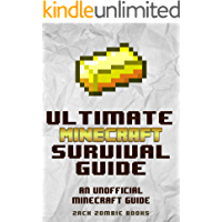 The Ultimate Minecraft Survival Guide: An Unofficial Minecraft Guide to Over 200 Survival Tips and Tricks To Help You…