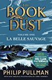 La Belle Sauvage: The Book of Dust Volume One (Book of Dust 1)